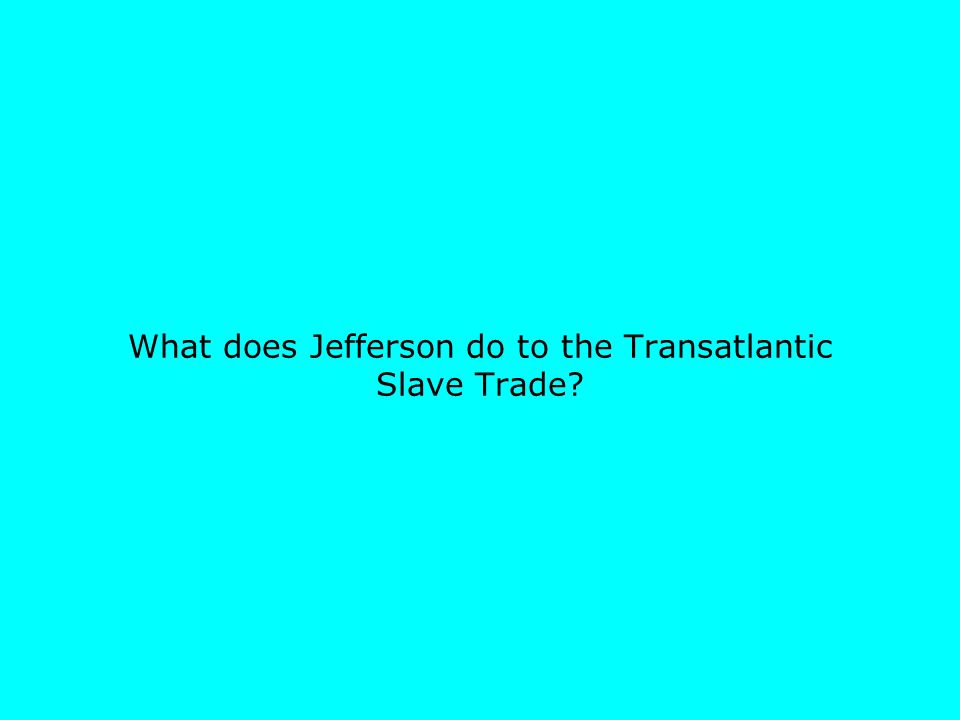 What does Jefferson do to the Transatlantic Slave Trade