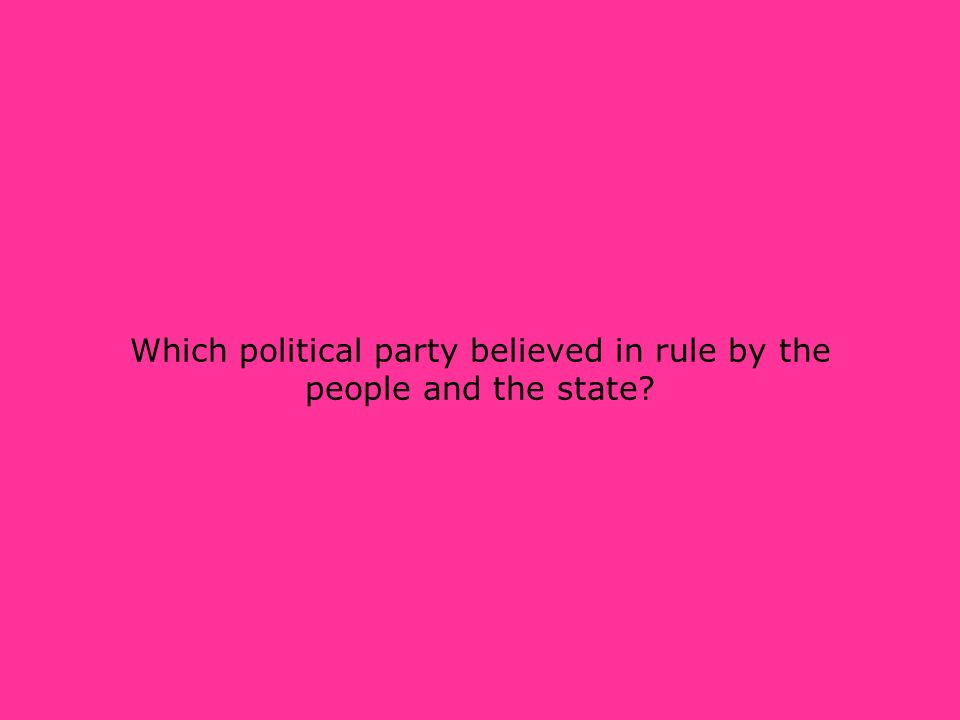 Which political party believed in rule by the people and the state