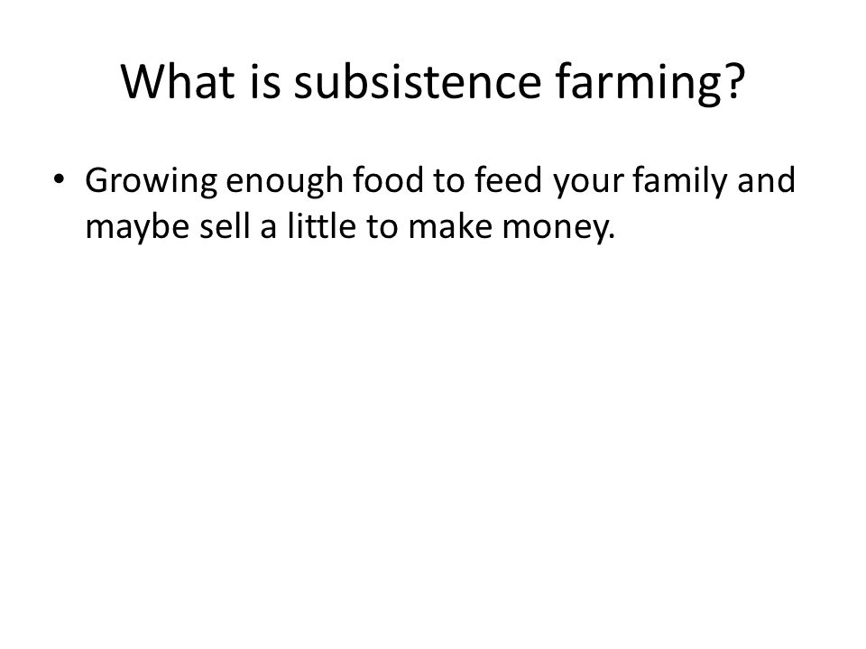 What is subsistence farming.