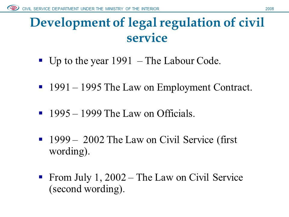 Development of legal regulation of civil service  Up to the year 1991 – The Labour Code.