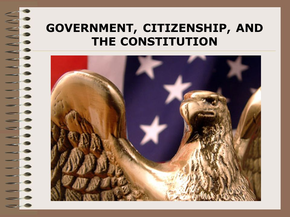 GOVERNMENT, CITIZENSHIP, AND THE CONSTITUTION