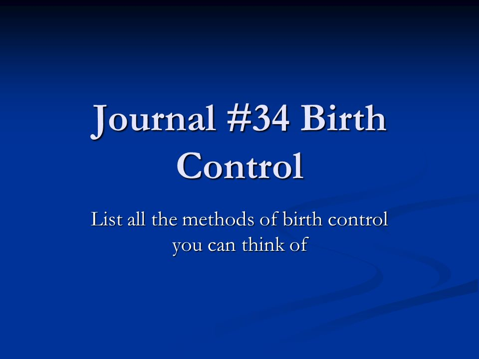 Journal #34 Birth Control List all the methods of birth control you can think of