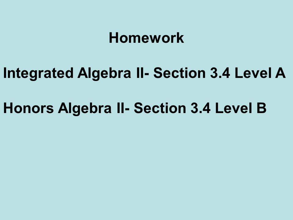 Homework Integrated Algebra II- Section 3.4 Level A Honors Algebra II- Section 3.4 Level B