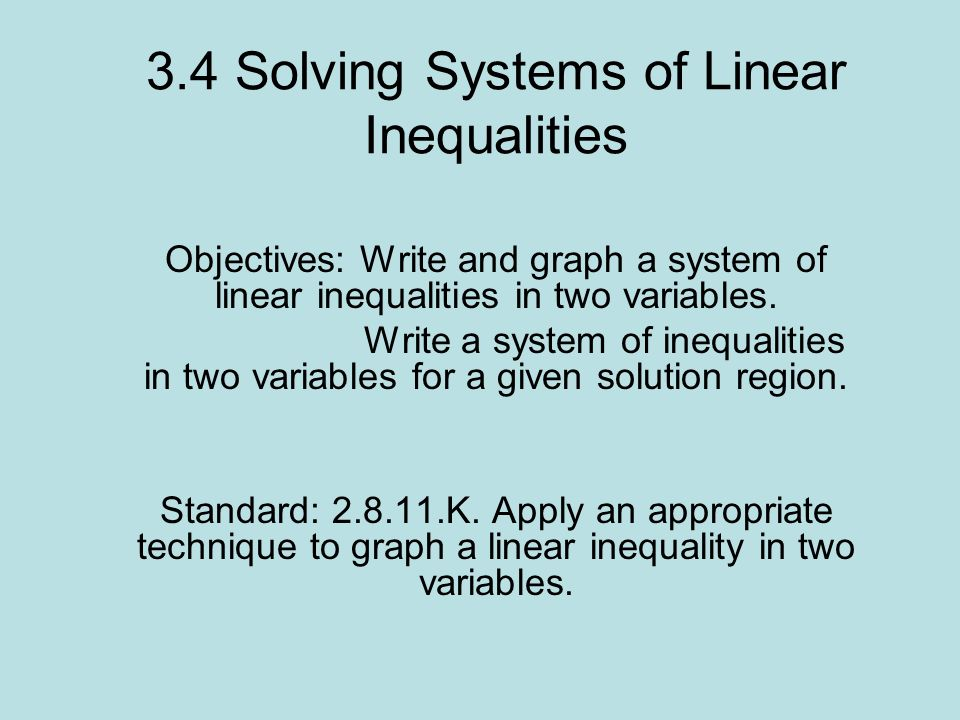 3.4 Solving Systems of Linear Inequalities Objectives: Write and graph a system of linear inequalities in two variables.