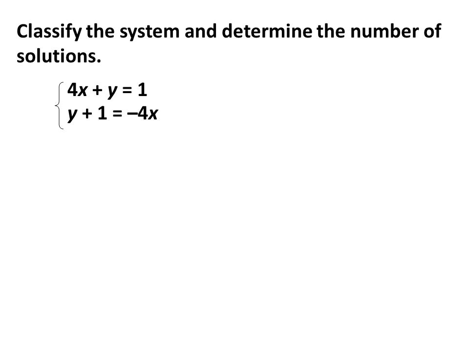 Classify the system and determine the number of solutions. 4x + y = 1 y + 1 = –4x