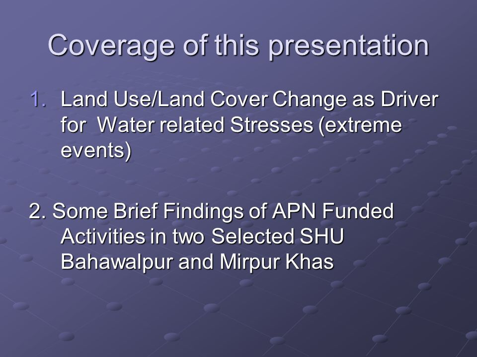Coverage of this presentation 1.Land Use/Land Cover Change as Driver for Water related Stresses (extreme events) 2.
