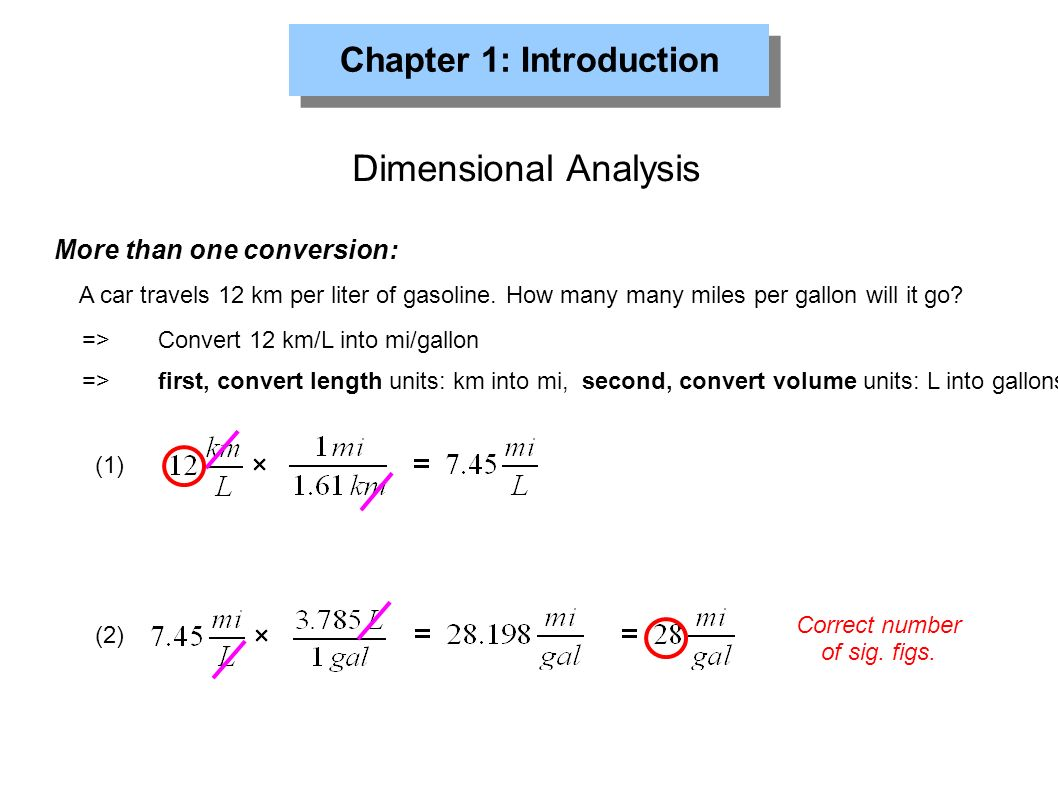Chapter 1: Introduction Dimensional Analysis More than one conversion: A car travels 12 km per liter of gasoline.