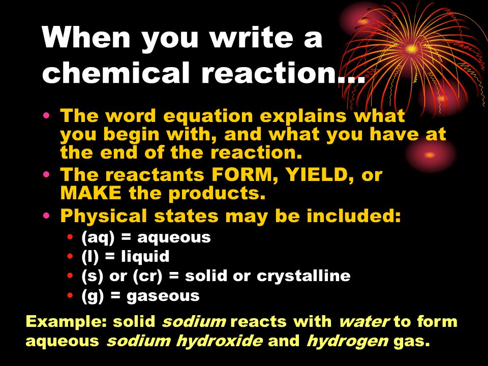 Chemical Reactions: Reactants change chemical and physical properties ….