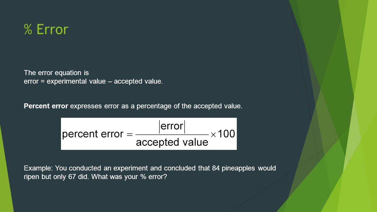 % Error The error equation is error = experimental value – accepted value.