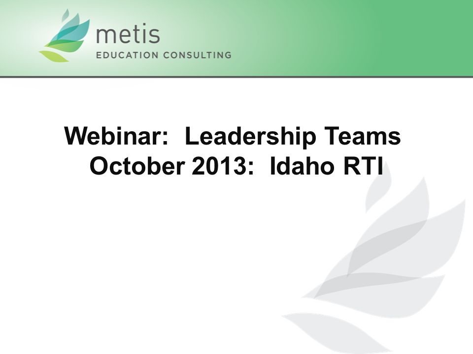 Webinar: Leadership Teams October 2013: Idaho RTI