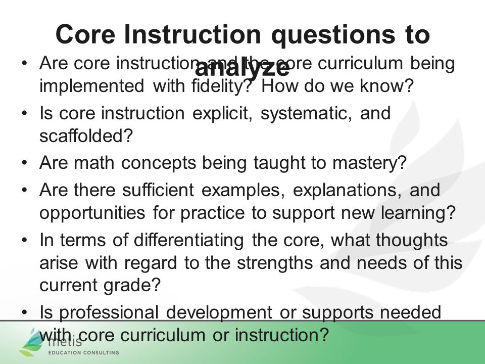 Core Instruction questions to analyze Are core instruction and the core curriculum being implemented with fidelity.
