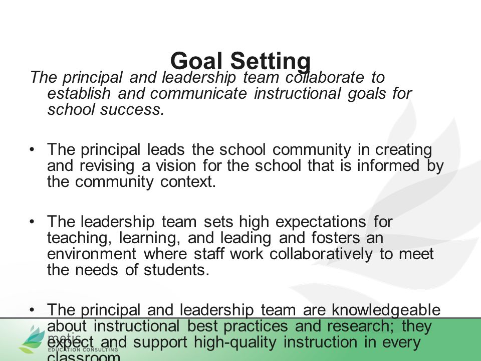 Goal Setting The principal and leadership team collaborate to establish and communicate instructional goals for school success.