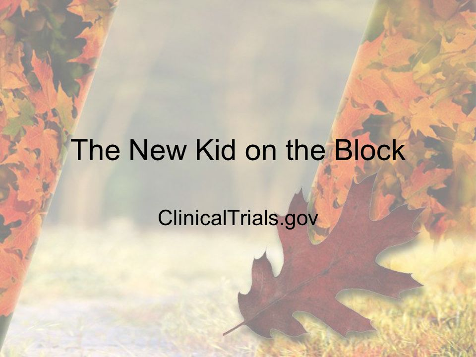 The New Kid on the Block ClinicalTrials.gov