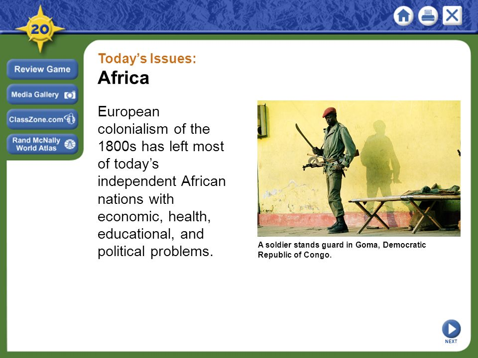 Today's Issues: Africa European colonialism of the 1800s has left most of today's independent African nations with economic, health, educational, and political problems.