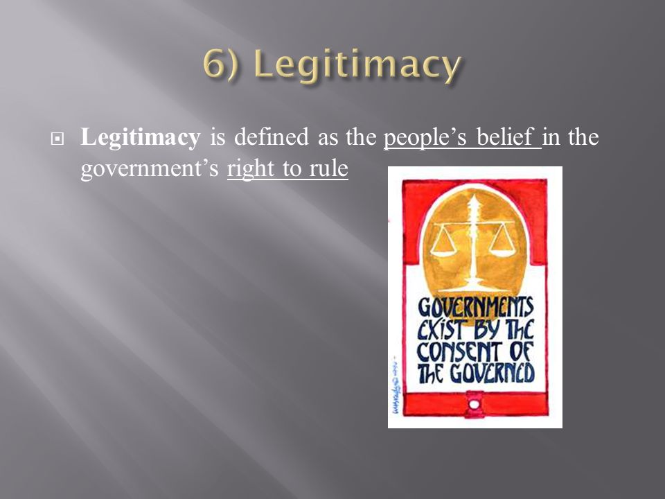  Legitimacy is defined as the people's belief in the government's right to rule