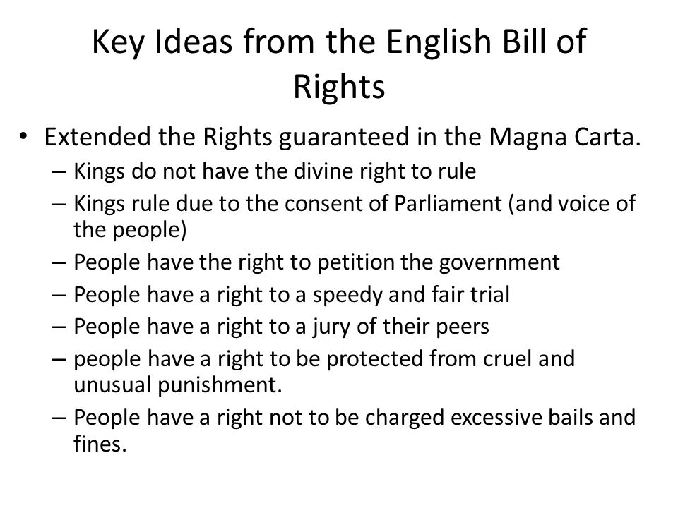 Key Ideas from the English Bill of Rights Extended the Rights guaranteed in the Magna Carta.