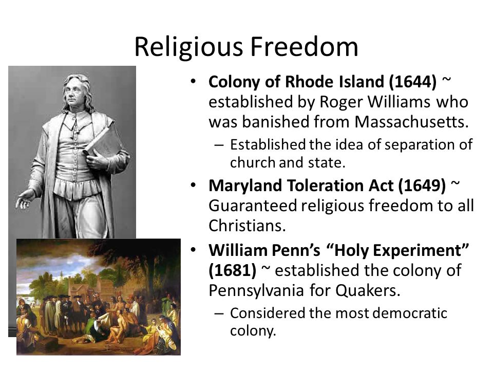 Religious Freedom Colony of Rhode Island (1644) ~ established by Roger Williams who was banished from Massachusetts.