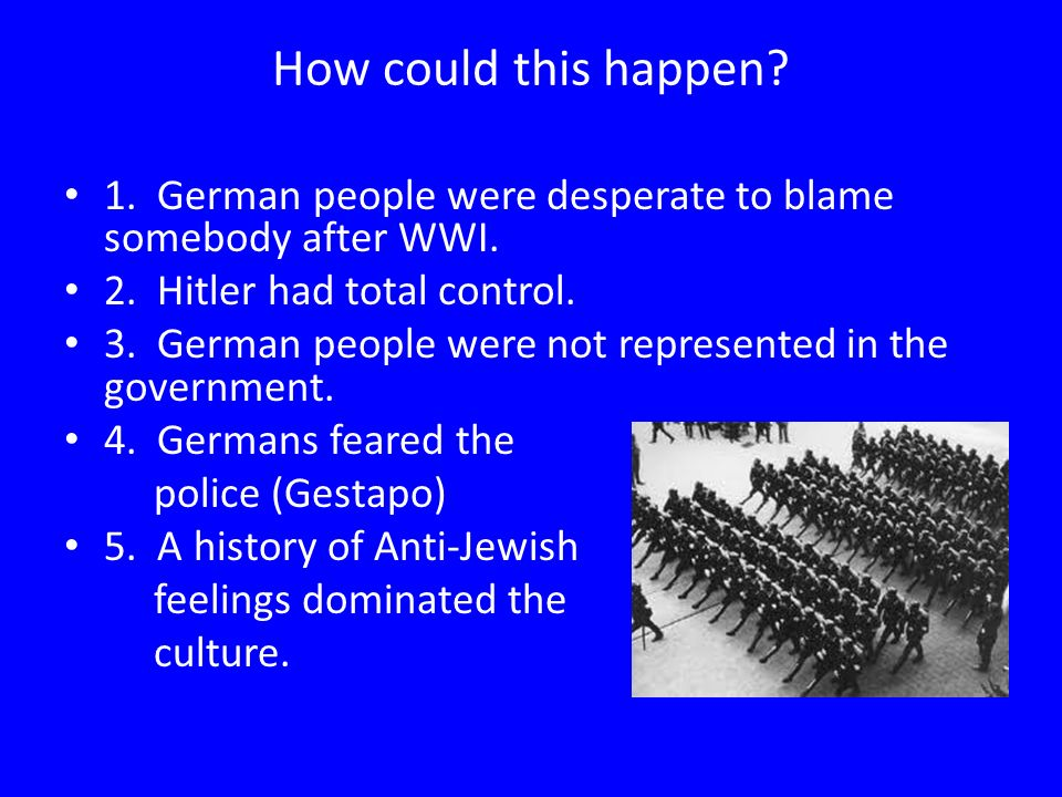 How could this happen. 1. German people were desperate to blame somebody after WWI.