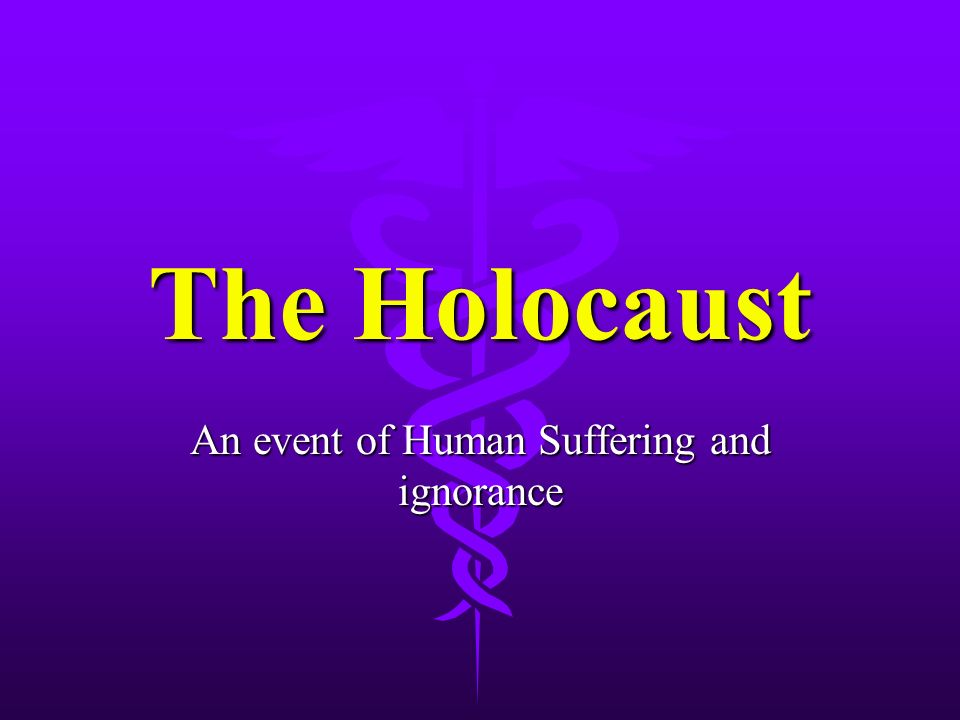 The Holocaust An event of Human Suffering and ignorance