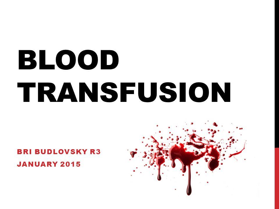 BLOOD TRANSFUSION BRI BUDLOVSKY R3 JANUARY 2015