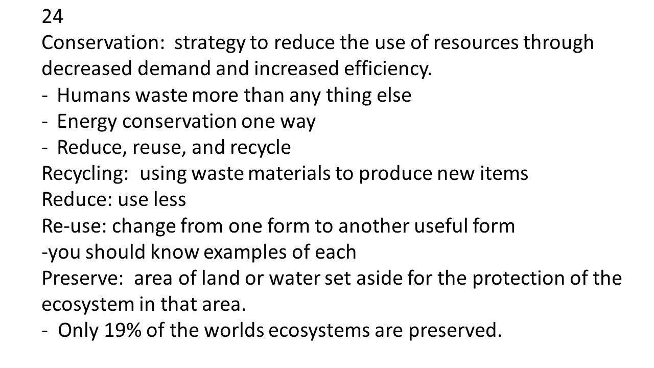 24 Conservation: strategy to reduce the use of resources through decreased demand and increased efficiency.