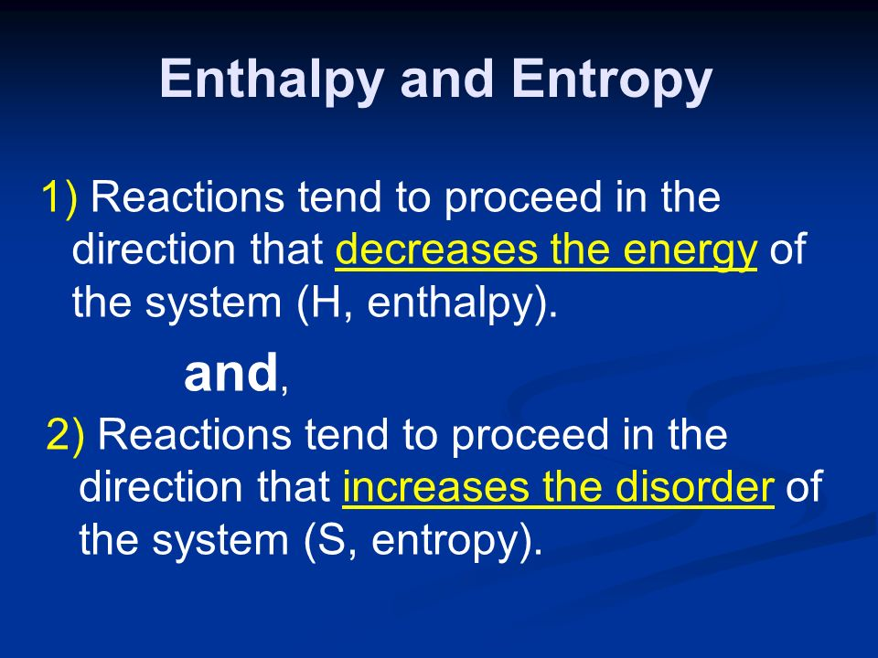Enthalpy and Entropy 1) Reactions tend to proceed in the direction that decreases the energy of the system (H, enthalpy).