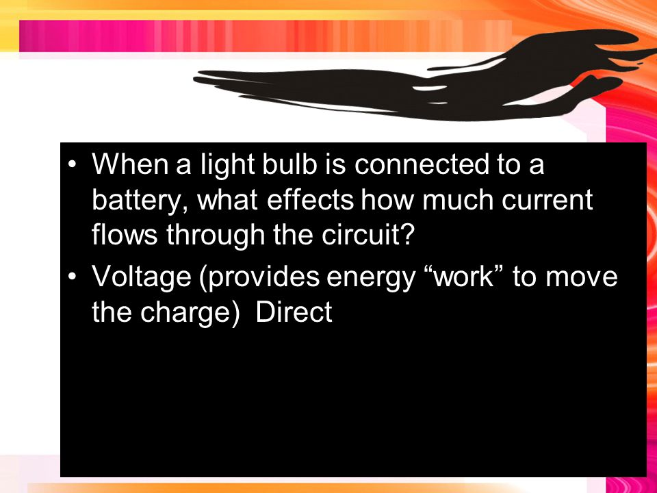 When a light bulb is connected to a battery, what effects how much current flows through the circuit.