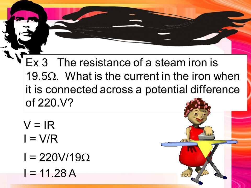 Example Ex 3 The resistance of a steam iron is 19.5 .