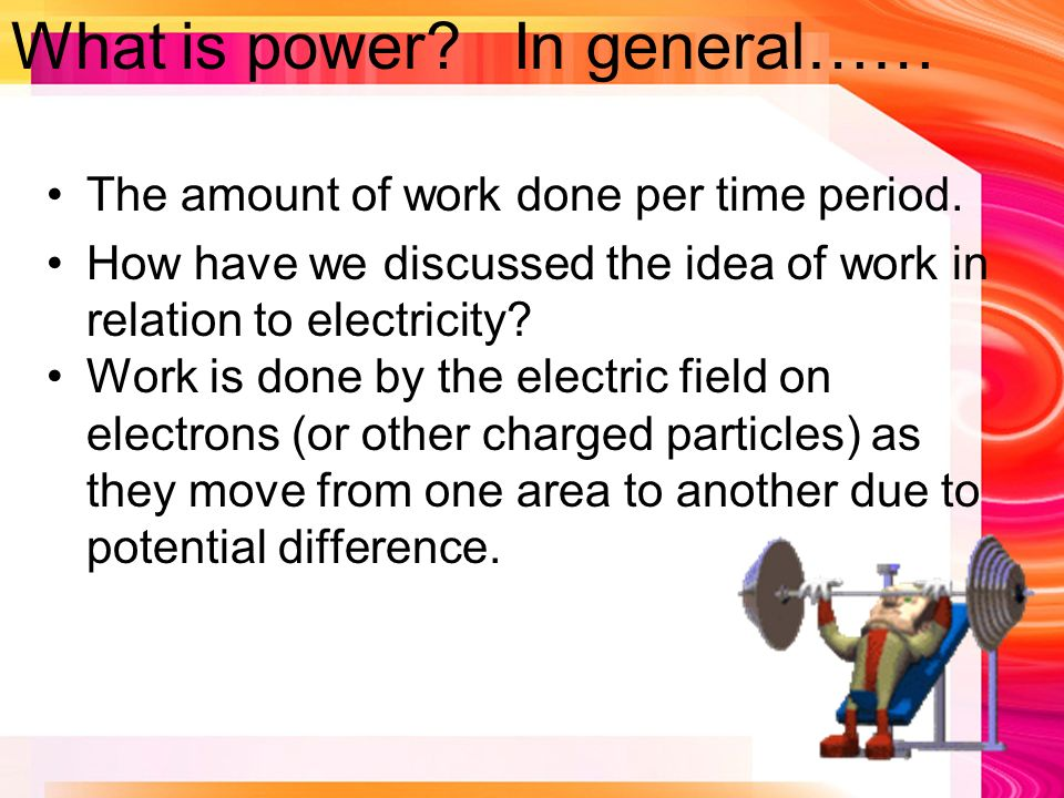 What is power. In general…… The amount of work done per time period.
