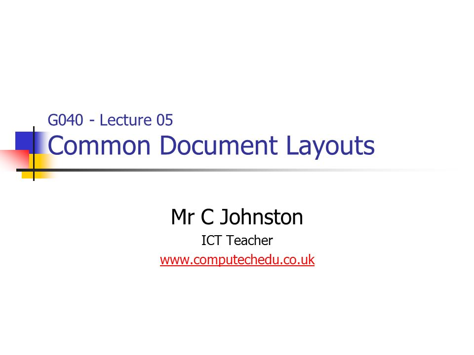 G040 - Lecture 05 Common Document Layouts Mr C Johnston ICT Teacher