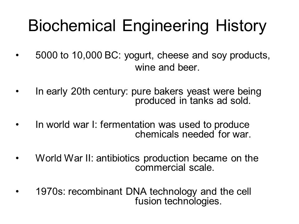 Biochemical Engineering History 5000 to 10,000 BC: yogurt, cheese and soy products, wine and beer.