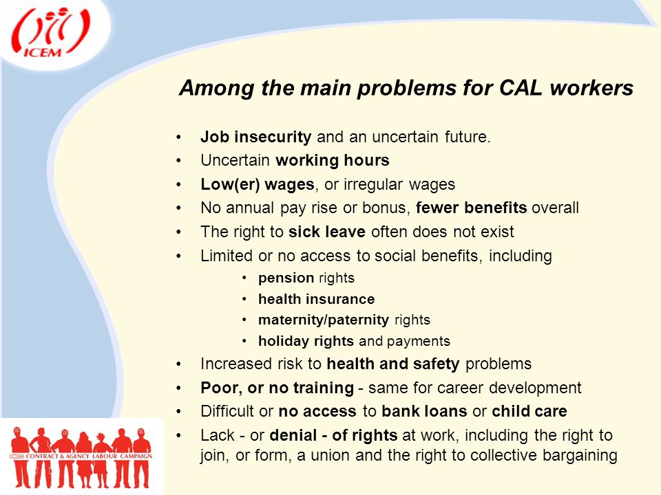 Among the main problems for CAL workers Job insecurity and an uncertain future.