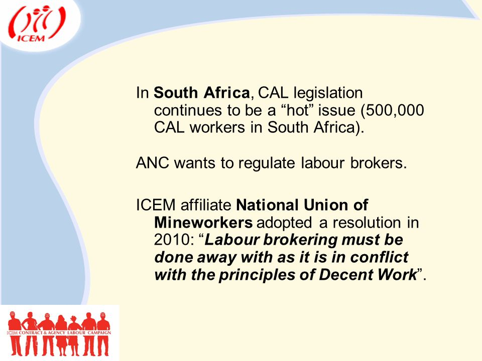 In South Africa, CAL legislation continues to be a hot issue (500,000 CAL workers in South Africa).