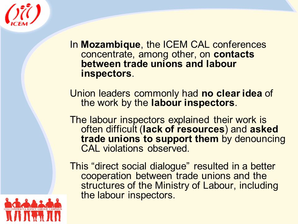 In Mozambique, the ICEM CAL conferences concentrate, among other, on contacts between trade unions and labour inspectors.