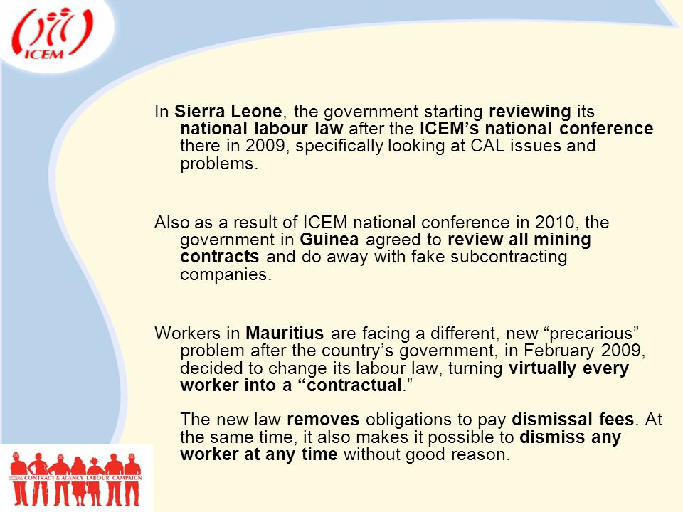 In Sierra Leone, the government starting reviewing its national labour law after the ICEM's national conference there in 2009, specifically looking at CAL issues and problems.