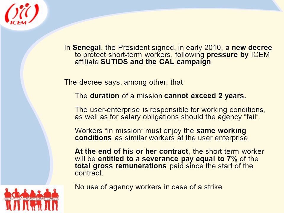 In Senegal, the President signed, in early 2010, a new decree to protect short-term workers, following pressure by ICEM affiliate SUTIDS and the CAL campaign.