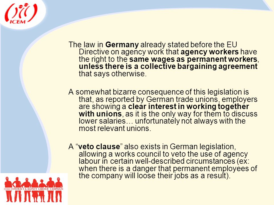 The law in Germany already stated before the EU Directive on agency work that agency workers have the right to the same wages as permanent workers, unless there is a collective bargaining agreement that says otherwise.