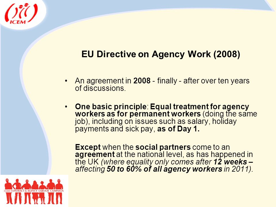 EU Directive on Agency Work (2008) An agreement in 2008 - finally - after over ten years of discussions.