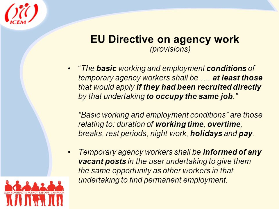 EU Directive on agency work (provisions) The basic working and employment conditions of temporary agency workers shall be ….