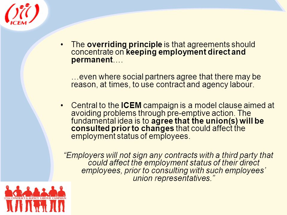 The overriding principle is that agreements should concentrate on keeping employment direct and permanent….