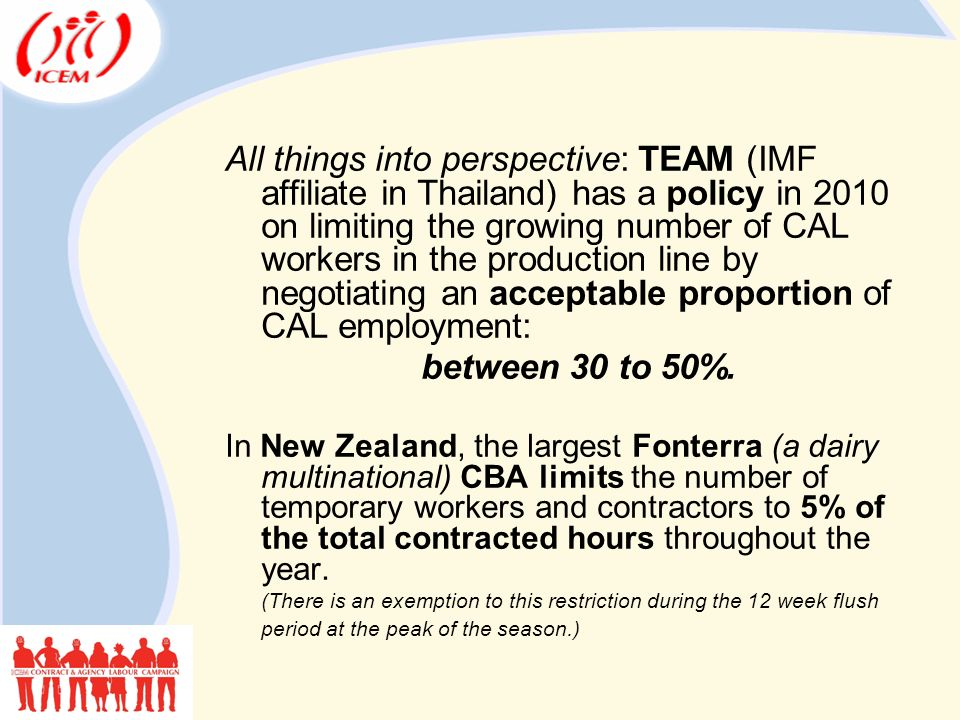 All things into perspective: TEAM (IMF affiliate in Thailand) has a policy in 2010 on limiting the growing number of CAL workers in the production line by negotiating an acceptable proportion of CAL employment: between 30 to 50%.