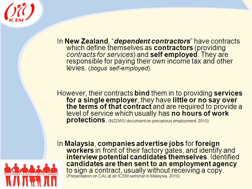 In New Zealand, dependent contractors have contracts which define themselves as contractors (providing contracts for services) and self employed.