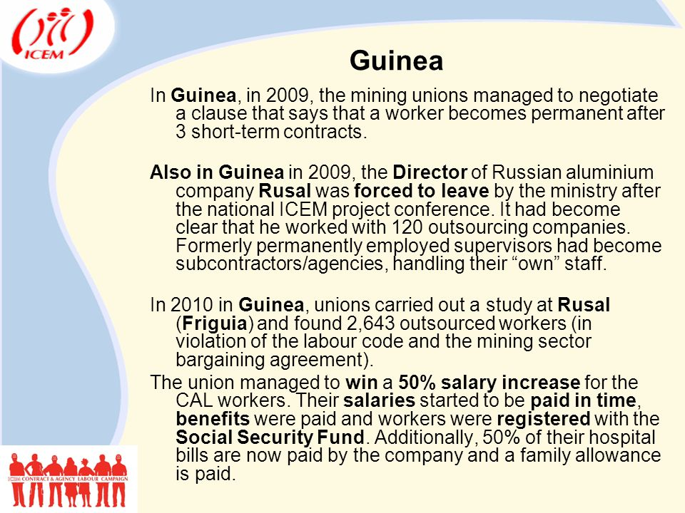 In Guinea, in 2009, the mining unions managed to negotiate a clause that says that a worker becomes permanent after 3 short-term contracts.
