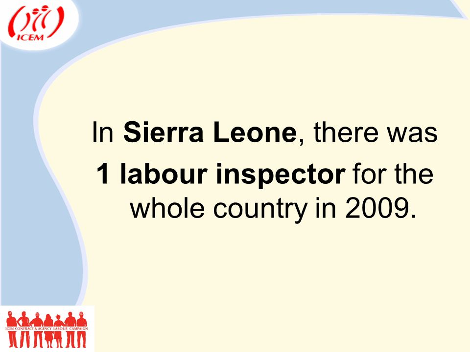 In Sierra Leone, there was 1 labour inspector for the whole country in 2009.