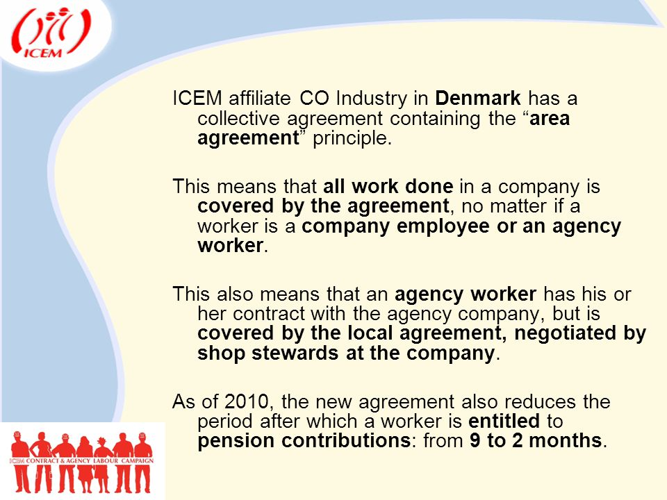 ICEM affiliate CO Industry in Denmark has a collective agreement containing the area agreement principle.