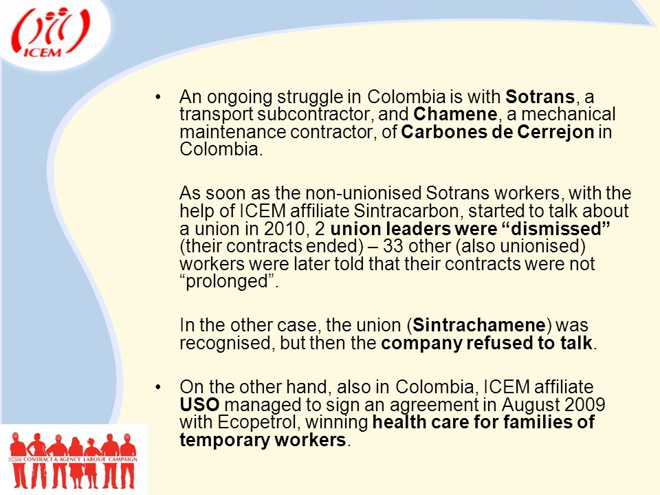 An ongoing struggle in Colombia is with Sotrans, a transport subcontractor, and Chamene, a mechanical maintenance contractor, of Carbones de Cerrejon in Colombia.