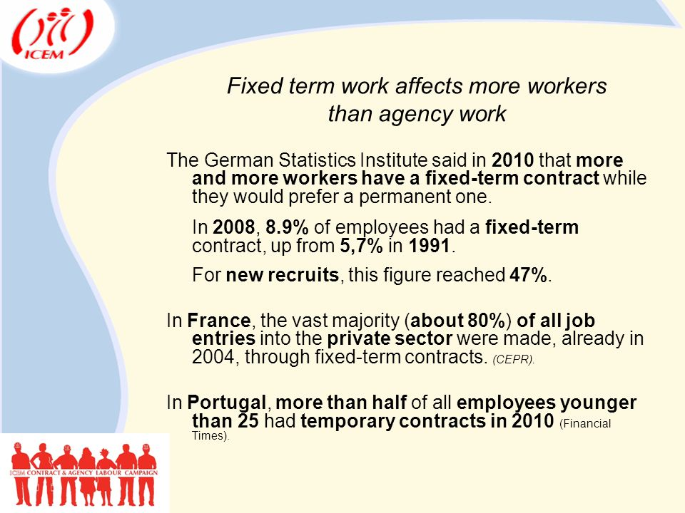 The German Statistics Institute said in 2010 that more and more workers have a fixed-term contract while they would prefer a permanent one.