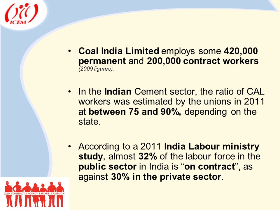 Coal India Limited employs some 420,000 permanent and 200,000 contract workers (2009 figures).