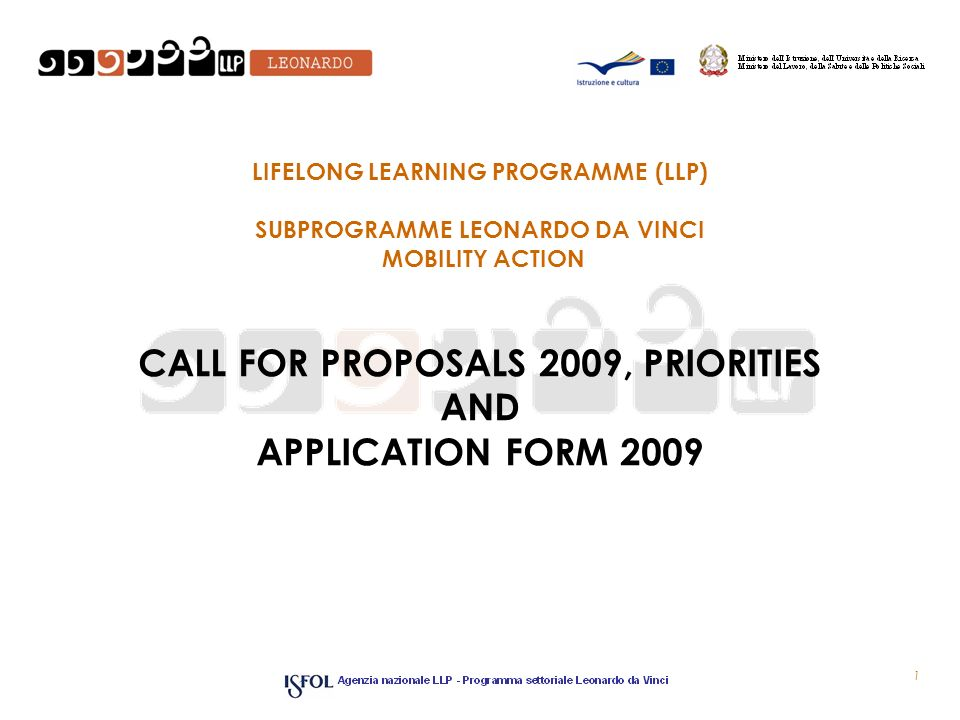 1 LIFELONG LEARNING PROGRAMME (LLP) SUBPROGRAMME LEONARDO DA VINCI MOBILITY ACTION CALL FOR PROPOSALS 2009, PRIORITIES AND APPLICATION FORM 2009