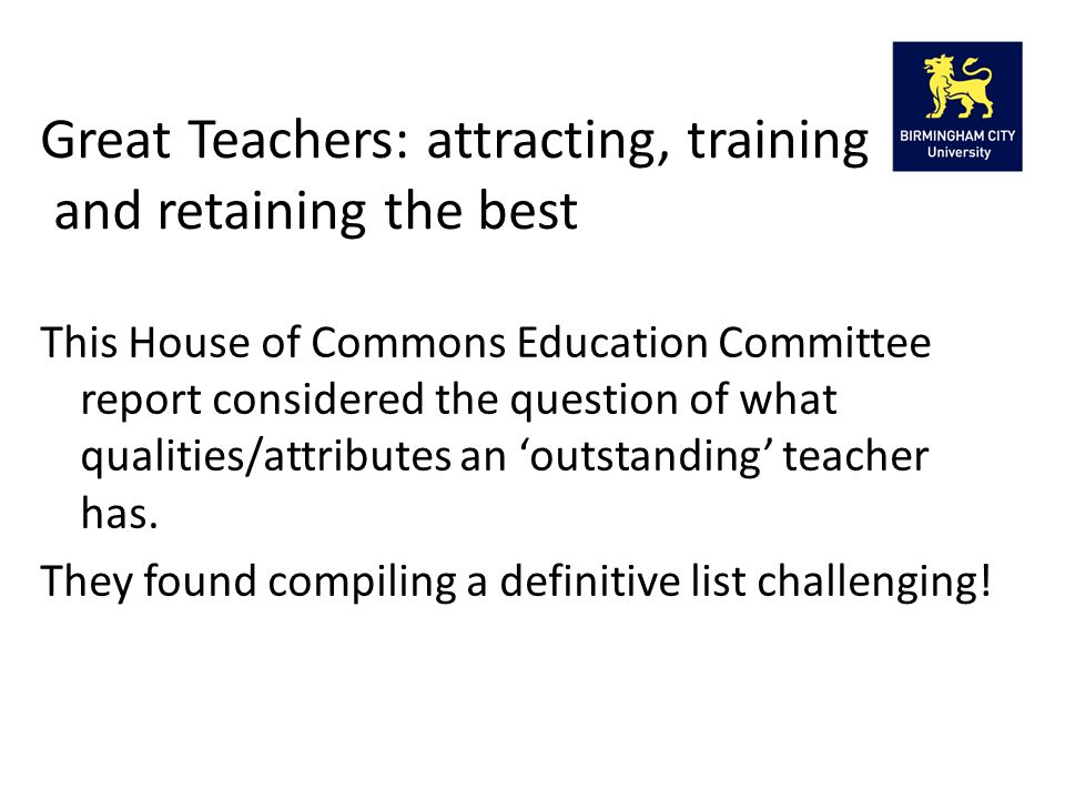 This House of Commons Education Committee report considered the question of what qualities/attributes an 'outstanding' teacher has.